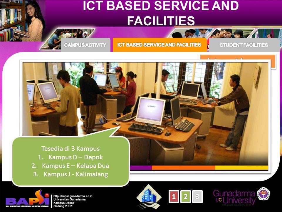 ICT BASED SERVICE AND FACILITIES Tesedia di 3 Kampus 1.Kampus D – Depok 2.Kampus E – Kelapa Dua 3.Kampus J - Kalimalang Tesedia di 3 Kampus 1.Kampus D – Depok 2.Kampus E – Kelapa Dua 3.Kampus J - Kalimalang