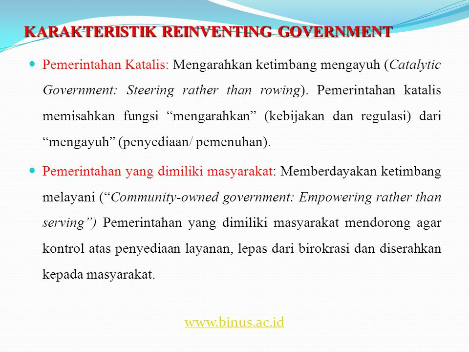 KARAKTERISTIK REINVENTING GOVERNMENT  Pemerintahan Katalis: Mengarahkan ketimbang mengayuh (Catalytic Government: Steering rather than rowing).