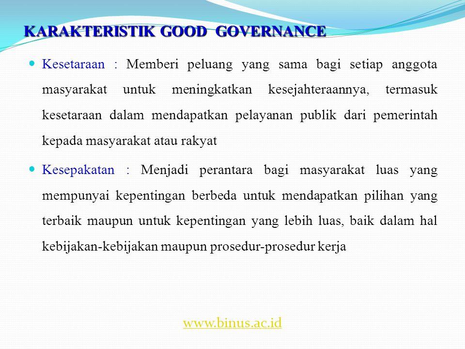 KARAKTERISTIK GOOD GOVERNANCE  Partisipasi : Mendorong setiap warga untuk mempergunakan hak dalam menyampaikan pendapat dalam proses pengambilan keputusan, yang menyangkut kepentingan masyarakat, baik secara secara langsung maupun tak langsung.
