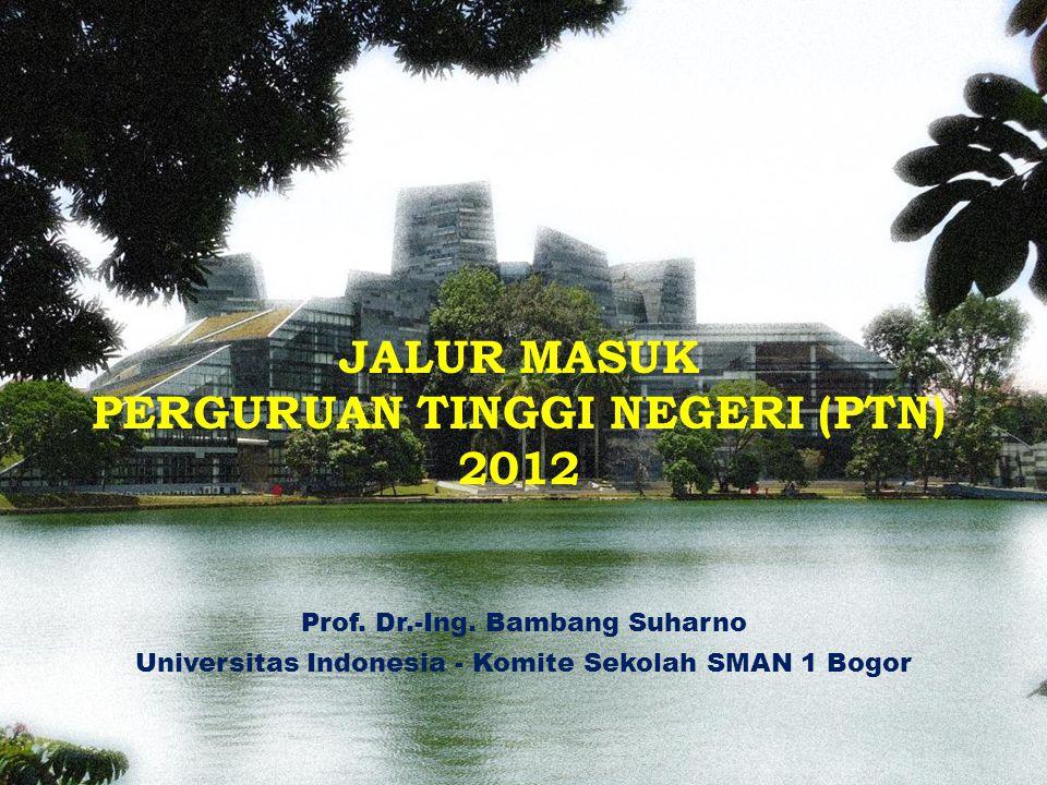 JALUR MASUK PERGURUAN TINGGI NEGERI (PTN) 2012 Prof. Dr.-Ing. Bambang Suharno Universitas Indonesia - Komite Sekolah SMAN 1 Bogor