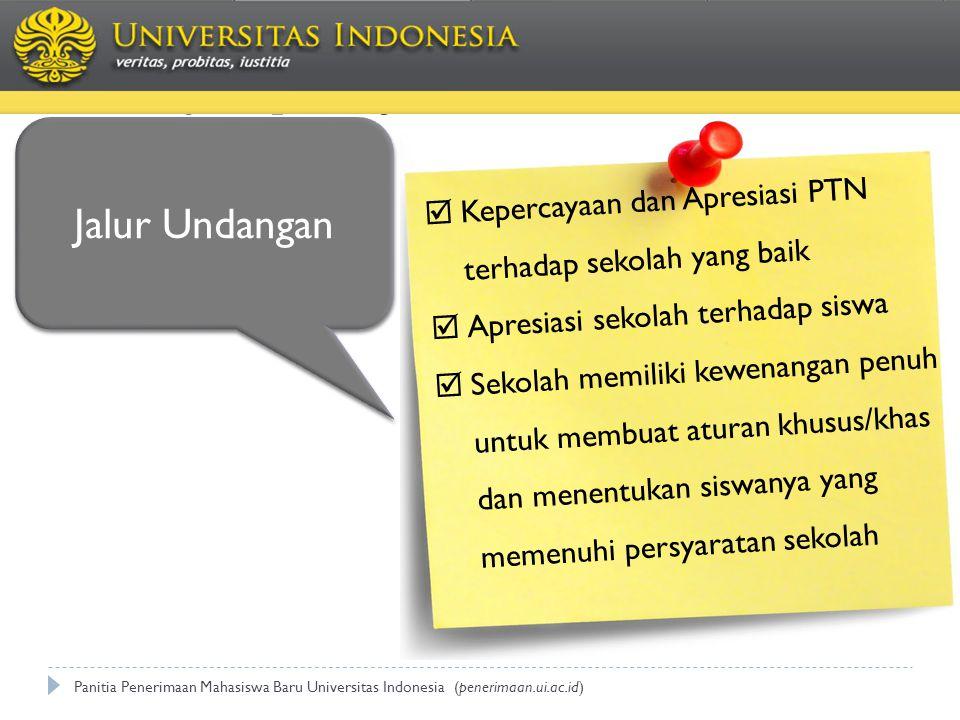 Pilihannya apa saja ? Panitia Penerimaan Mahasiswa Baru Universitas Indonesia (penerimaan.ui.ac.id) Jalur Undangan  Kepercayaan dan Apresiasi PTN ter