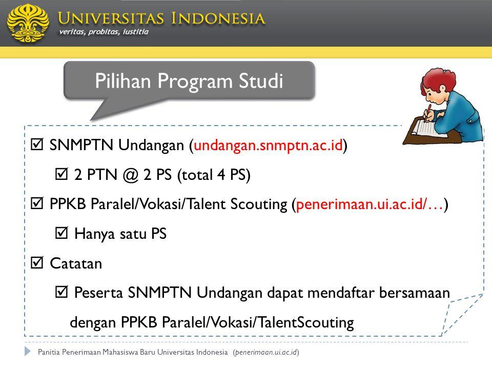Panitia Penerimaan Mahasiswa Baru Universitas Indonesia (penerimaan.ui.ac.id)  SNMPTN Undangan (undangan.snmptn.ac.id)  2 PTN @ 2 PS (total 4 PS)  PPKB Paralel/Vokasi/Talent Scouting (penerimaan.ui.ac.id/…)  Hanya satu PS  Catatan  Peserta SNMPTN Undangan dapat mendaftar bersamaan dengan PPKB Paralel/Vokasi/TalentScouting Pilihan Program Studi