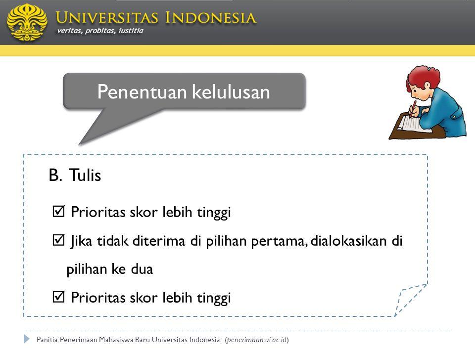 Panitia Penerimaan Mahasiswa Baru Universitas Indonesia (penerimaan.ui.ac.id) B. Tulis  Prioritas skor lebih tinggi  Jika tidak diterima di pilihan