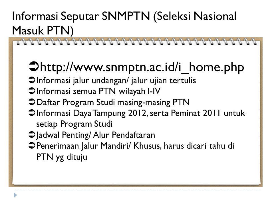  http://www.snmptn.ac.id/i_home.php  Informasi jalur undangan/ jalur ujian tertulis  Informasi semua PTN wilayah I-IV  Daftar Program Studi masing