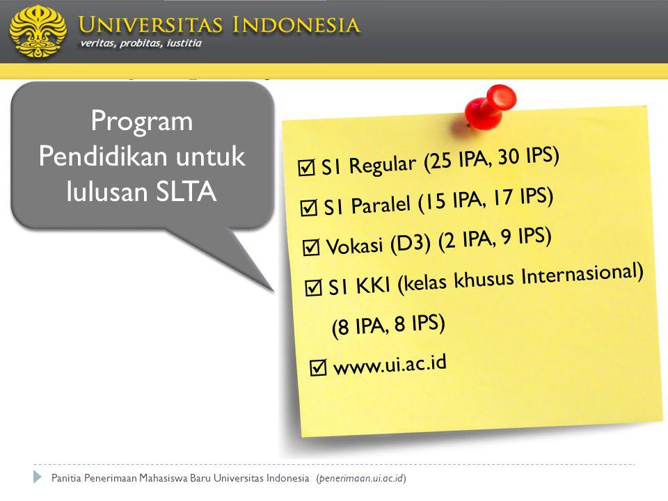 Pilihannya apa saja ? Panitia Penerimaan Mahasiswa Baru Universitas Indonesia (penerimaan.ui.ac.id) Program Pendidikan untuk lulusan SLTA  S1 Regular