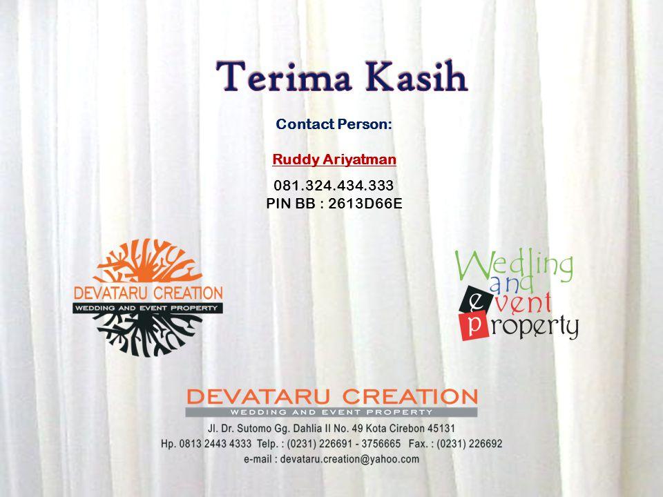 Contact Person: Ruddy Ariyatman 081.324.434.333 PIN BB : 2613D66E