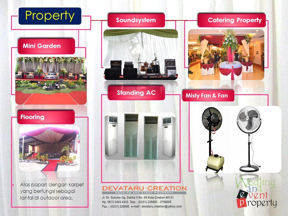 • Ukuran AC : 3 PK & 5 PK Flooring Soundsystem Catering Property Standing AC Misty Fan & Fan Mini Garden Property  Alas papan dengan karpet yang berf