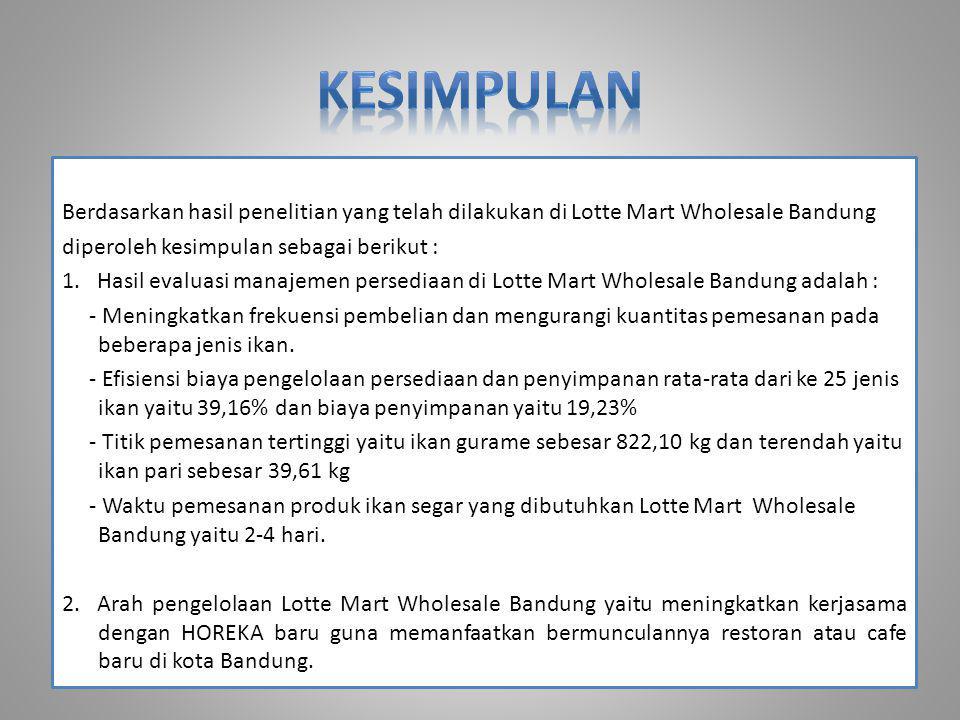 Berdasarkan hasil penelitian yang telah dilakukan di Lotte Mart Wholesale Bandung diperoleh kesimpulan sebagai berikut : 1. Hasil evaluasi manajemen p