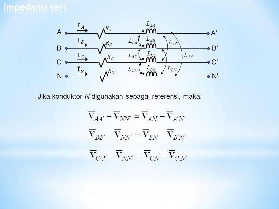    L AB L BC RCRC  L AA L BB L CC L NN L CN L AC L BN L AN RARA RBRB RNRN A B C NN′ C′ B′ A′ Jika konduktor N digunakan sebagai referensi, maka: