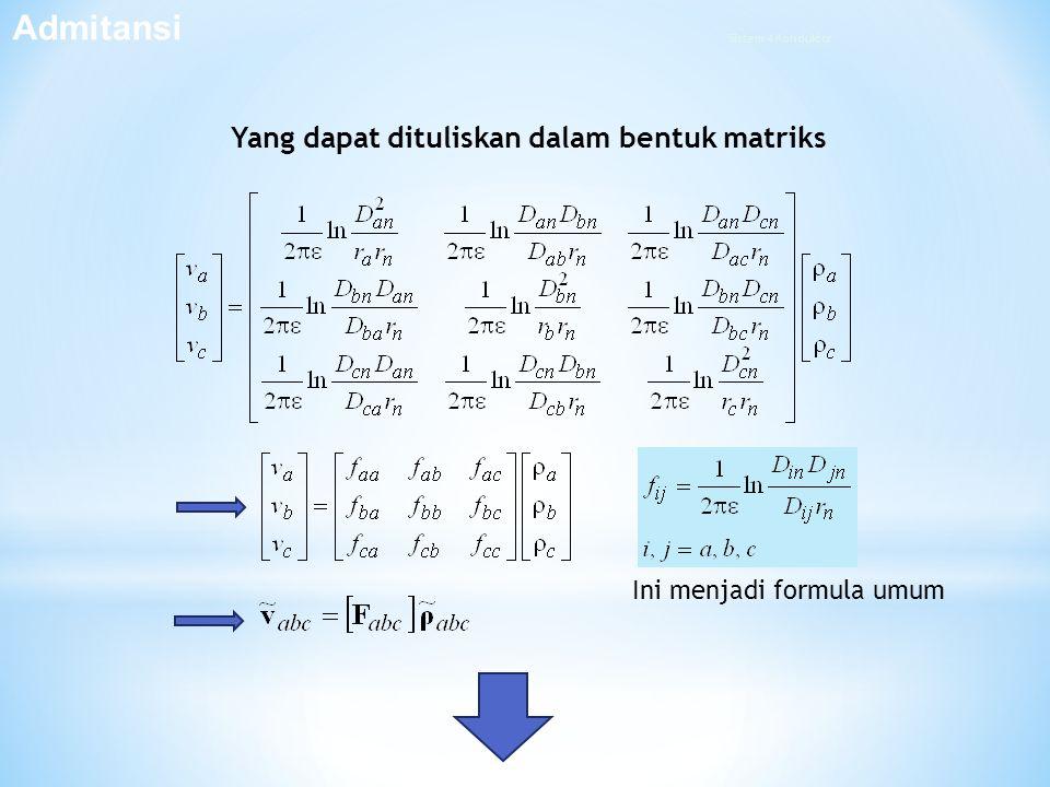 Yang dapat dituliskan dalam bentuk matriks Admitansi Ini menjadi formula umum