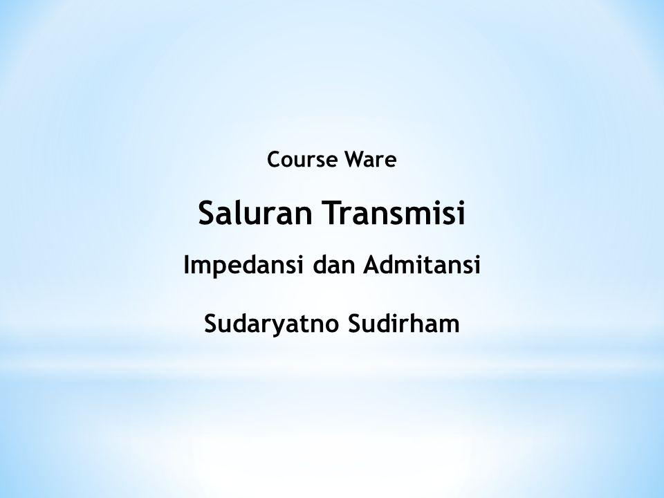 Course Ware Saluran Transmisi Impedansi dan Admitansi Sudaryatno Sudirham