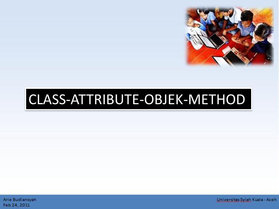 Hubungan CLASS dan Objek Mobil warna Tahun Produksi Jumlah Ban Attribute = variable CLASS = Blueprint CLASS = Blueprint Behavior = Method Behavior = Method CLASS untuk membentuk atau membuat objek-objek