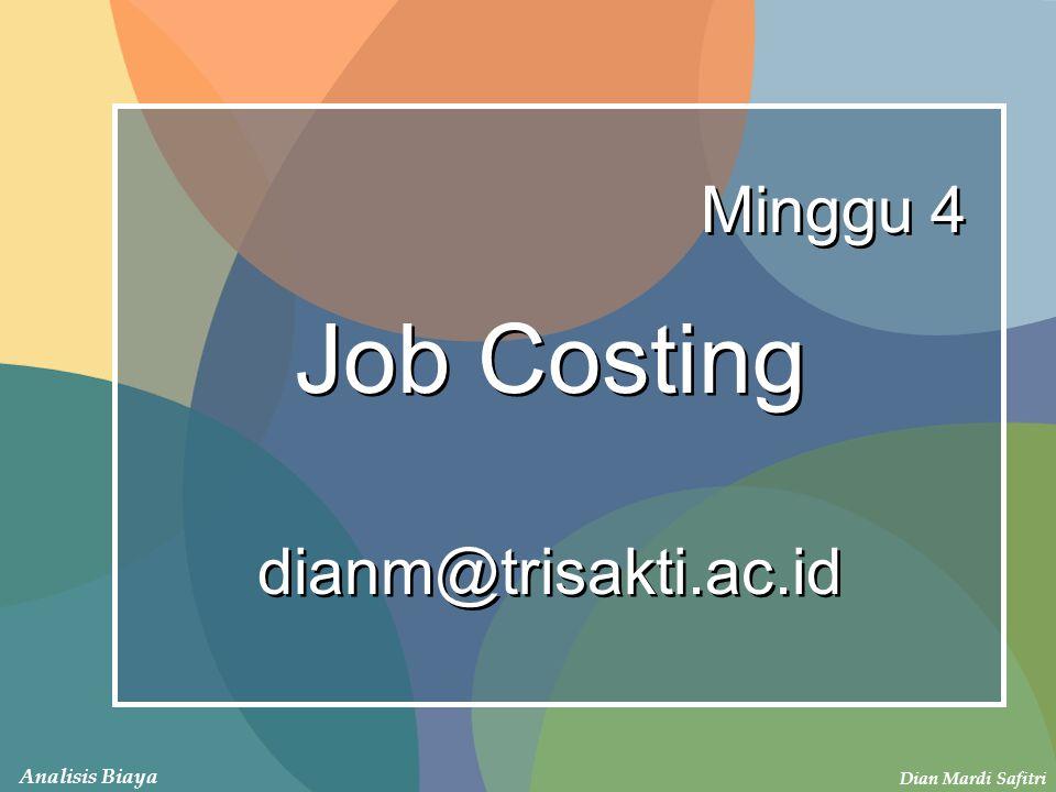 Dian Mardi Safitri Analisis Biaya Minggu 4 Job Costing dianm@trisakti.ac.id Job Costing dianm@trisakti.ac.id