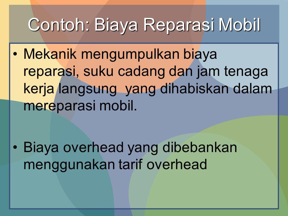Contoh: Biaya Reparasi Mobil •M•Mekanik mengumpulkan biaya reparasi, suku cadang dan jam tenaga kerja langsung yang dihabiskan dalam mereparasi mobil.