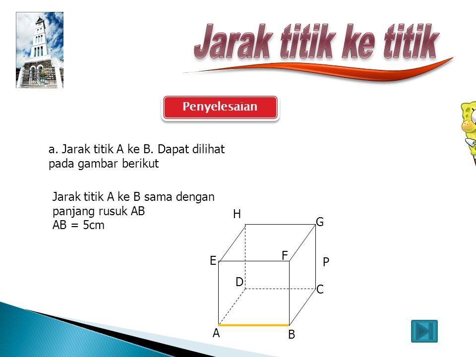 Contoh soal Dengan menggunakan kubus ABCD-EFGH, dengan panjang rusuk 5 cm. Titik P pertengahan rusuk CG maka hitunglah jarak : a.Titik A ke titik Bc.