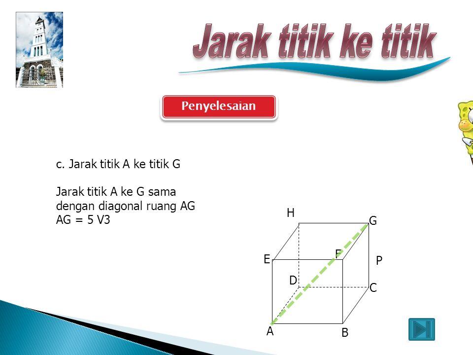 Penyelesaian A B C E F G D P H b. Jarak titik A ke C Jarak titik A ke C sama dengan panjang diagonal sisi AC AC = 5 2