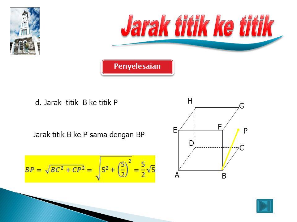 Penyelesaian A B C E F G D P H c. Jarak titik A ke titik G Jarak titik A ke G sama dengan diagonal ruang AG AG = 5 V3