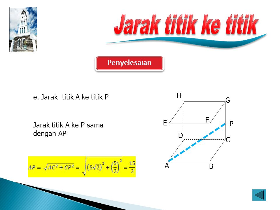 Penyelesaian A B C E F G D P H d. Jarak titik B ke titik P Jarak titik B ke P sama dengan BP