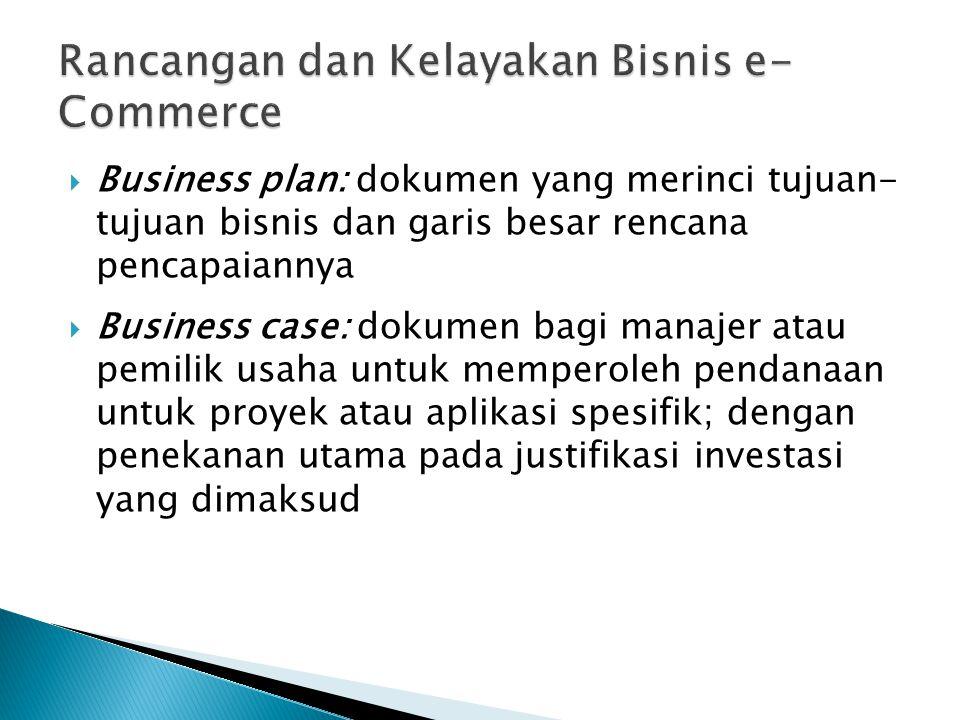  Business plan: dokumen yang merinci tujuan- tujuan bisnis dan garis besar rencana pencapaiannya  Business case: dokumen bagi manajer atau pemilik usaha untuk memperoleh pendanaan untuk proyek atau aplikasi spesifik; dengan penekanan utama pada justifikasi investasi yang dimaksud