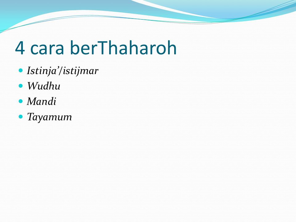 Definisi Thaharoh  Secara etimologi; kebersihan/bersih dari berbagai kotoran baik zhohir maupun bathin  Secara terminologi; menghilangkan hal-hal ya