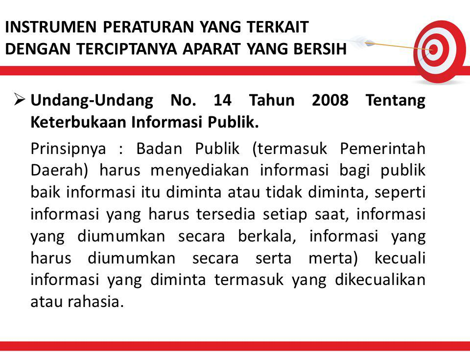 INSTRUMEN PERATURAN YANG TERKAIT DENGAN TERCIPTANYA APARAT YANG BERSIH  Undang-Undang No. 14 Tahun 2008 Tentang Keterbukaan Informasi Publik. Prinsip