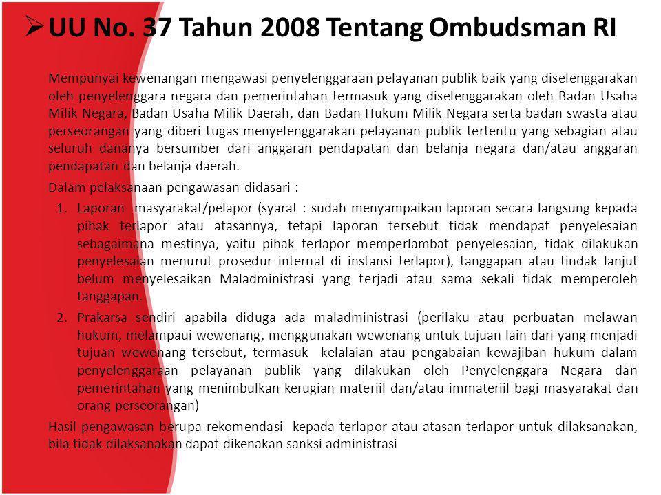  UU No. 37 Tahun 2008 Tentang Ombudsman RI Mempunyai kewenangan mengawasi penyelenggaraan pelayanan publik baik yang diselenggarakan oleh penyelengga