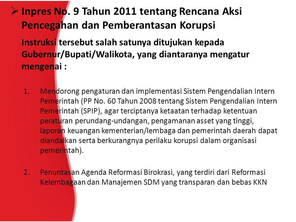  Inpres No. 9 Tahun 2011 tentang Rencana Aksi Pencegahan dan Pemberantasan Korupsi Instruksi tersebut salah satunya ditujukan kepada Gubernur/Bupati/