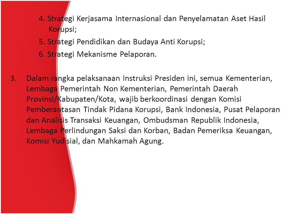 4. Strategi Kerjasama Internasional dan Penyelamatan Aset Hasil Korupsi; 5. Strategi Pendidikan dan Budaya Anti Korupsi; 6. Strategi Mekanisme Pelapor