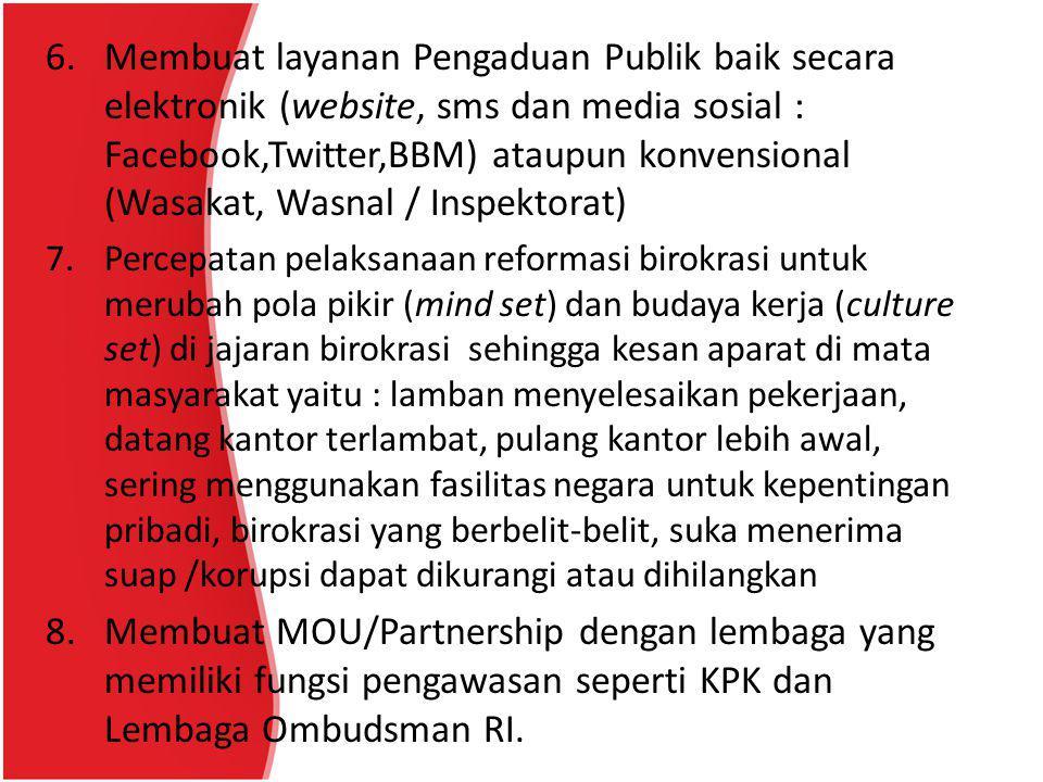 6. Membuat layanan Pengaduan Publik baik secara elektronik (website, sms dan media sosial : Facebook,Twitter,BBM) ataupun konvensional (Wasakat, Wasna