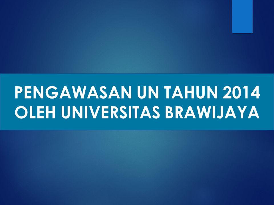PENGAWASAN UN TAHUN 2014 OLEH UNIVERSITAS BRAWIJAYA