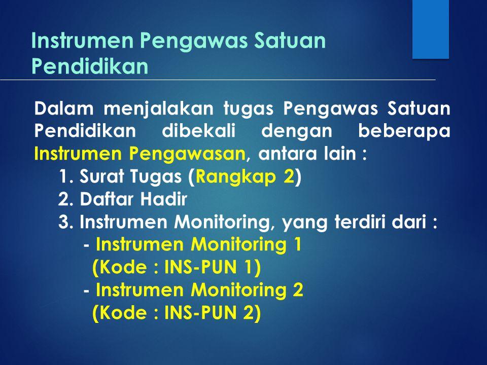 Instrumen Pengawas Satuan Pendidikan Dalam menjalakan tugas Pengawas Satuan Pendidikan dibekali dengan beberapa Instrumen Pengawasan, antara lain : 1.