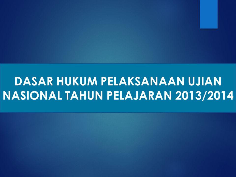 DASAR HUKUM PELAKSANAAN UJIAN NASIONAL TAHUN PELAJARAN 2013/2014