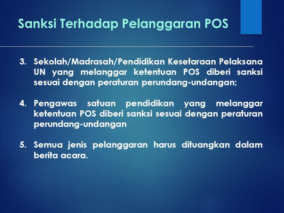 Sanksi Terhadap Pelanggaran POS 3.Sekolah/Madrasah/Pendidikan Kesetaraan Pelaksana UN yang melanggar ketentuan POS diberi sanksi sesuai dengan peratur