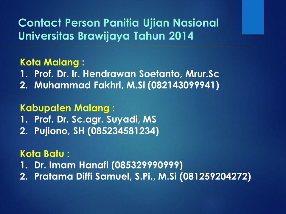 Contact Person Panitia Ujian Nasional Universitas Brawijaya Tahun 2014 Kota Malang : 1.Prof. Dr. Ir. Hendrawan Soetanto, Mrur.Sc 2.Muhammad Fakhri, M.