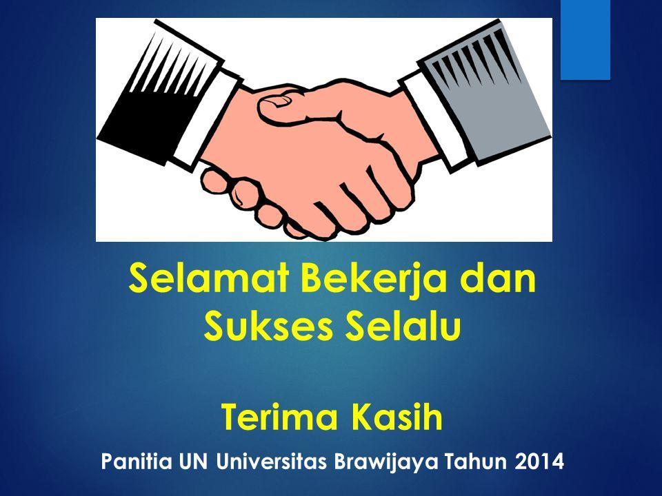 Selamat Bekerja dan Sukses Selalu Terima Kasih Panitia UN Universitas Brawijaya Tahun 2014