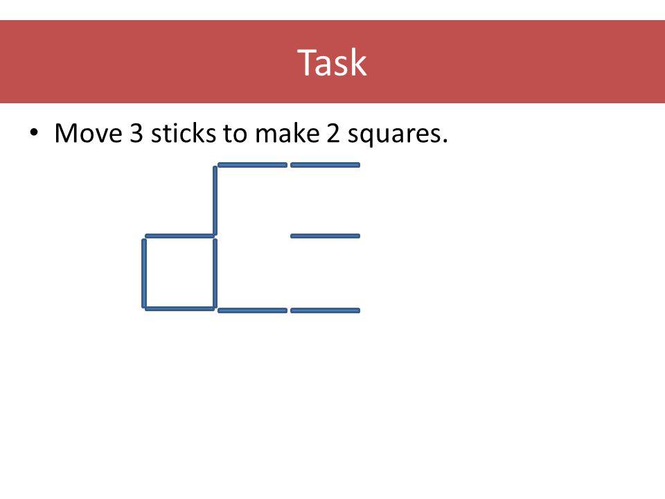 Task • Move 3 sticks to make 2 squares.