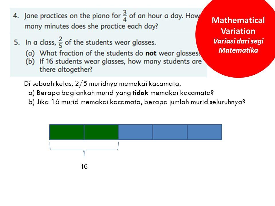 Di sebuah kelas, 2/5 muridnya memakai kacamata. a) Berapa bagiankah murid yang tidak memakai kacamata? b) Jika 16 murid memakai kacamata, berapa jumla