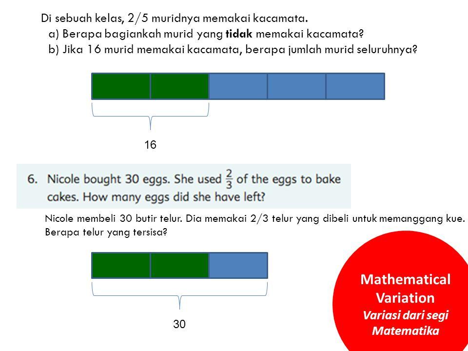 Nicole membeli 30 butir telur. Dia memakai 2/3 telur yang dibeli untuk memanggang kue. Berapa telur yang tersisa? Di sebuah kelas, 2/5 muridnya memaka