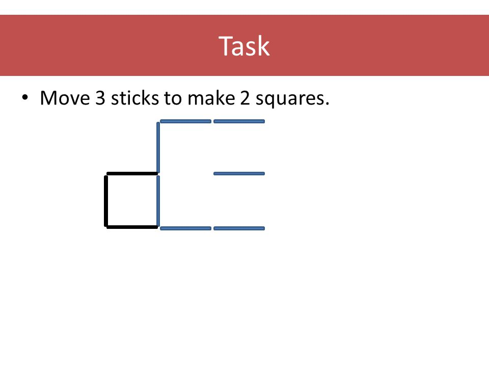 Task • Move 3 sticks to make 2 squares.
