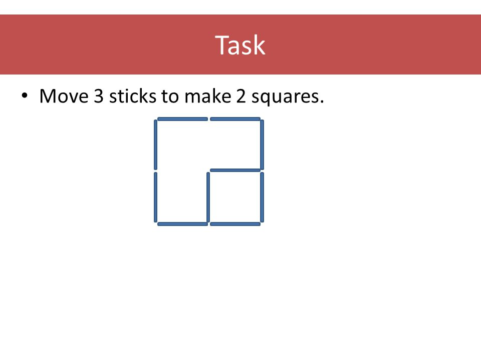 Task • Move 3 sticks to make 3 squares.
