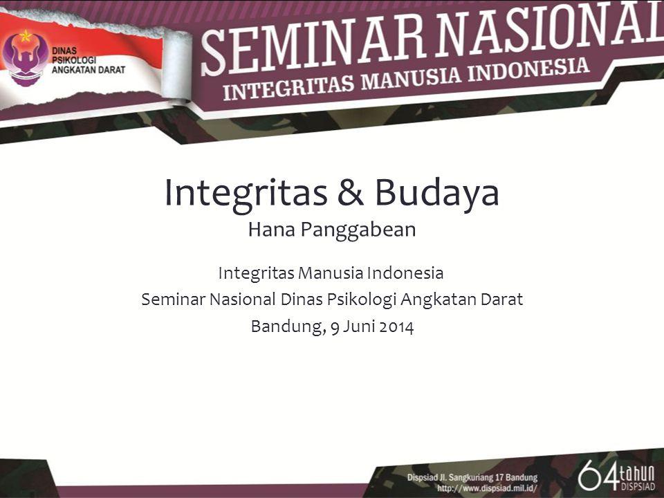 Integritas & Budaya Hana Panggabean Integritas Manusia Indonesia Seminar Nasional Dinas Psikologi Angkatan Darat Bandung, 9 Juni 2014