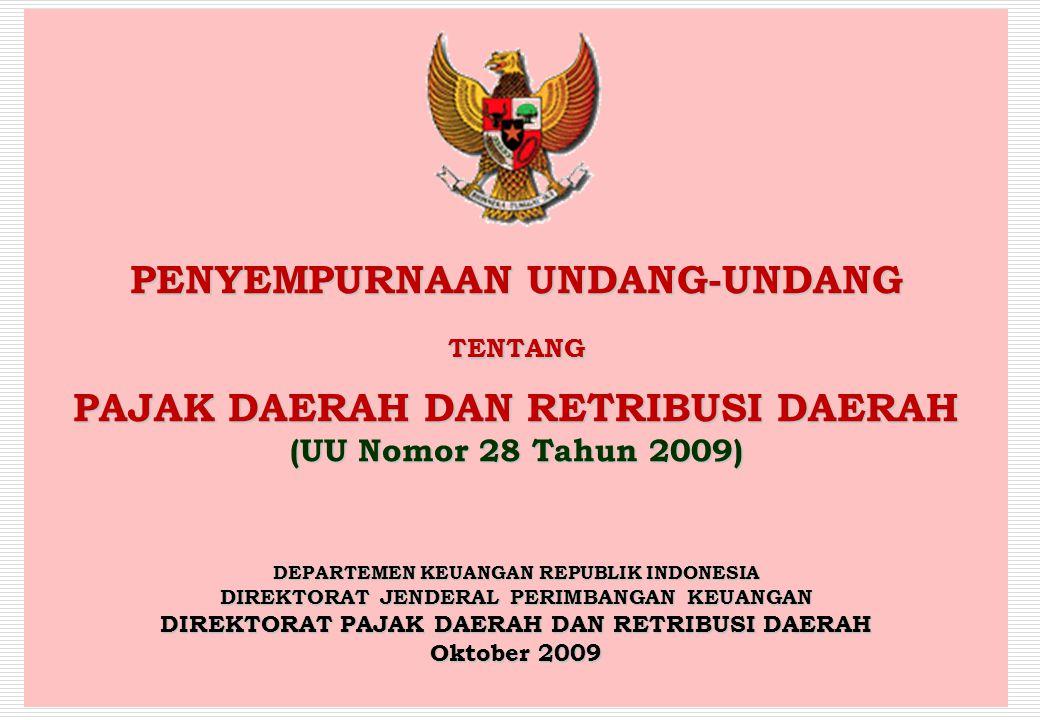 PENYEMPURNAAN UNDANG-UNDANG TENTANG PAJAK DAERAH DAN RETRIBUSI DAERAH (UU Nomor 28 Tahun 2009) DEPARTEMEN KEUANGAN REPUBLIK INDONESIA DIREKTORAT JENDE