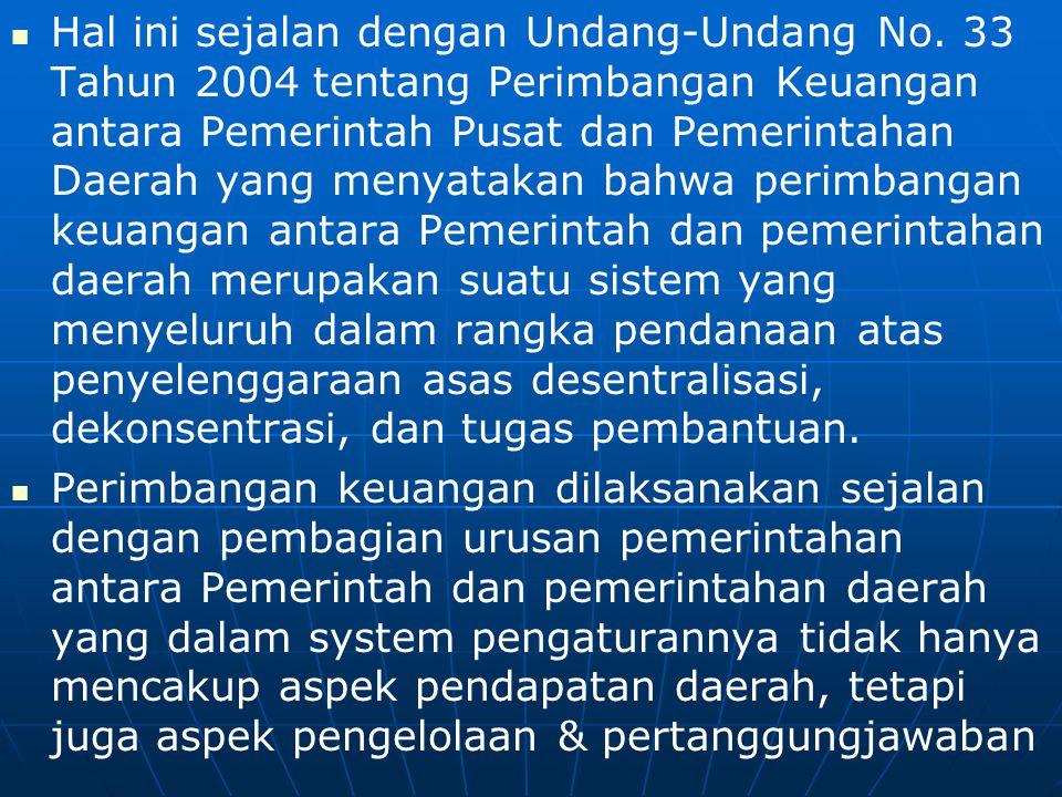   Hal ini sejalan dengan Undang-Undang No. 33 Tahun 2004 tentang Perimbangan Keuangan antara Pemerintah Pusat dan Pemerintahan Daerah yang menyataka