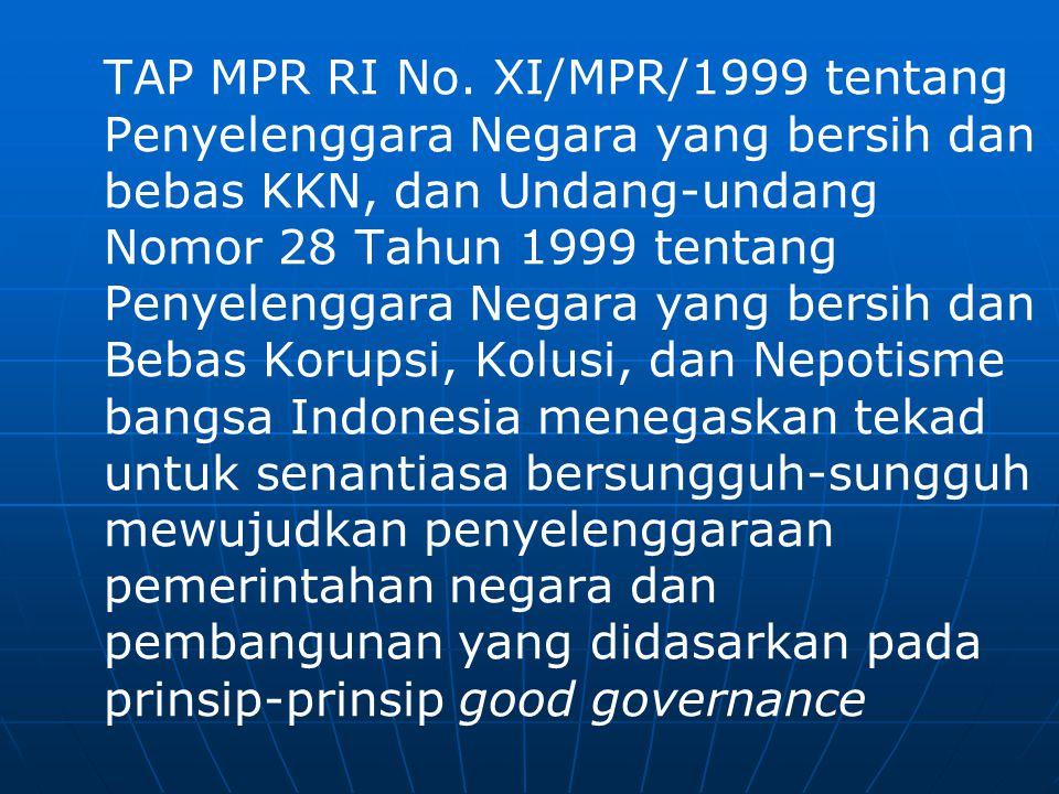 TAP MPR RI No. XI/MPR/1999 tentang Penyelenggara Negara yang bersih dan bebas KKN, dan Undang-undang Nomor 28 Tahun 1999 tentang Penyelenggara Negara