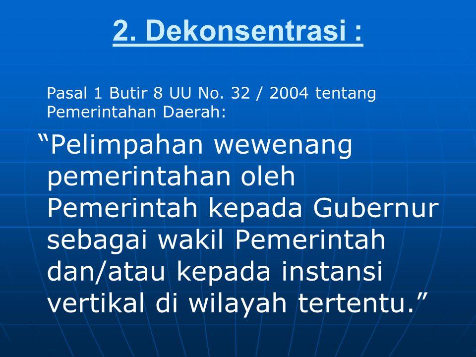 2.Dekonsentrasi : Pasal 1 Butir 8 UU No.