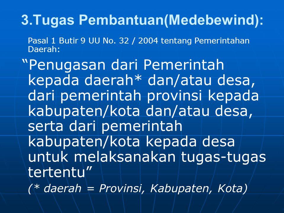"""Pasal 1 Butir 9 UU No. 32 / 2004 tentang Pemerintahan Daerah: """"Penugasan dari Pemerintah kepada daerah* dan/atau desa, dari pemerintah provinsi kepada"""