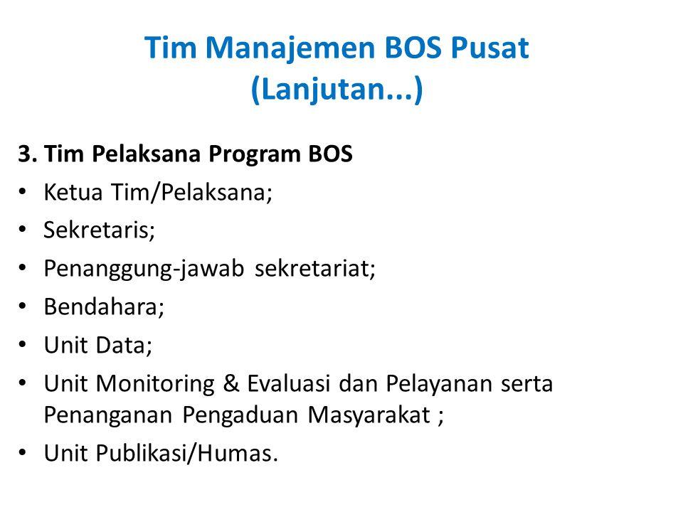 Tim Manajemen BOS Pusat (Lanjutan...) 3. Tim Pelaksana Program BOS • Ketua Tim/Pelaksana; • Sekretaris; • Penanggung-jawab sekretariat; • Bendahara; •