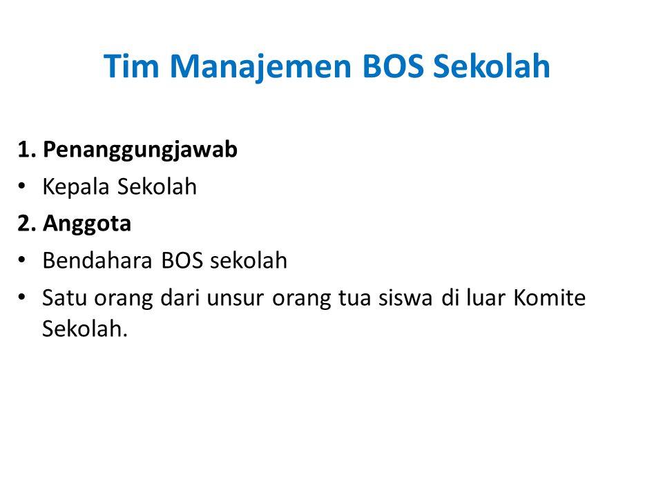 Tim Manajemen BOS Sekolah 1. Penanggungjawab • Kepala Sekolah 2. Anggota • Bendahara BOS sekolah • Satu orang dari unsur orang tua siswa di luar Komit