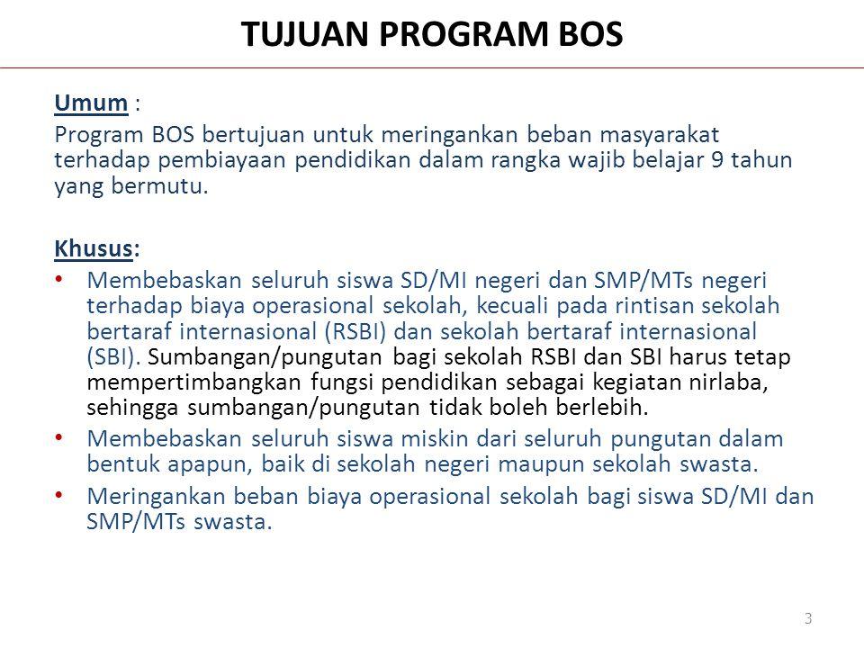 Umum : Program BOS bertujuan untuk meringankan beban masyarakat terhadap pembiayaan pendidikan dalam rangka wajib belajar 9 tahun yang bermutu. Khusus