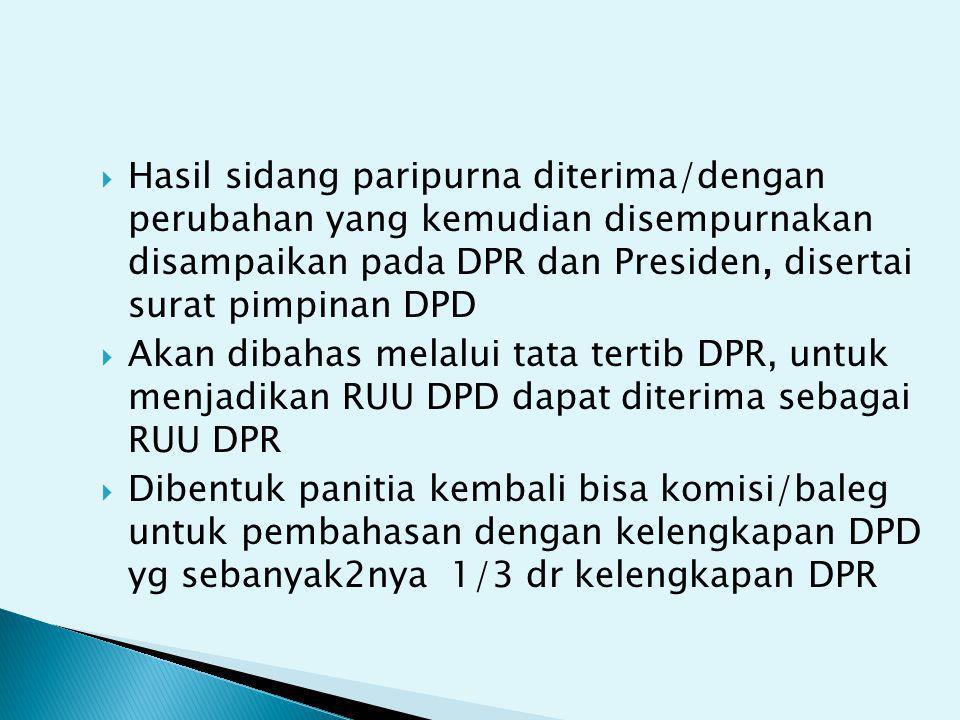  Hasil sidang paripurna diterima/dengan perubahan yang kemudian disempurnakan disampaikan pada DPR dan Presiden, disertai surat pimpinan DPD  Akan d